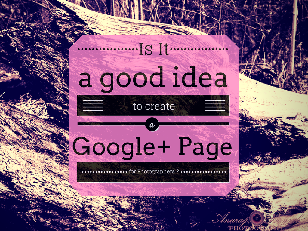 Is it a good idea to create a Google+ Page for photographers?